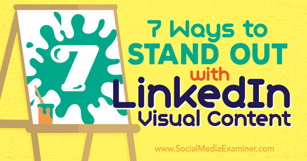 using linkedin visual content
