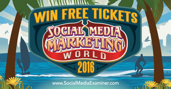 Win Free Tickets to Social Media Marketing World 2016