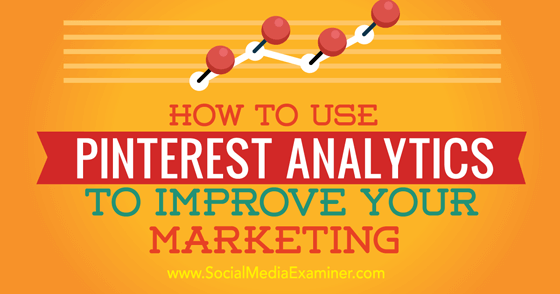 How to Use Pinterest Analytics to Improve Your Marketing