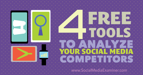4 free tools to analyze competitors on social media