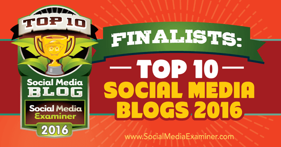 Finalists: Top 10 Social Media Blogs 2016
