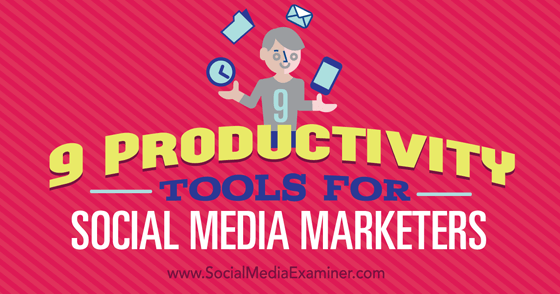 9 Productivity Tools for Social Media Marketers