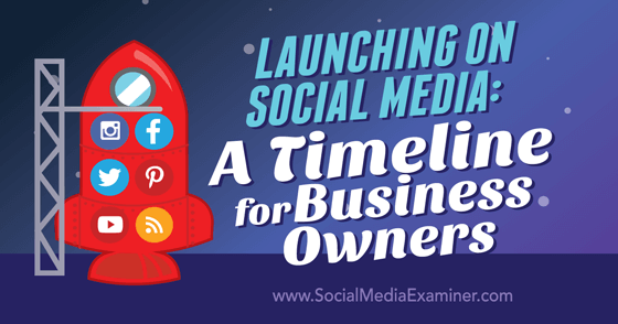 Launching on Social Media: A Timeline for Business Owners