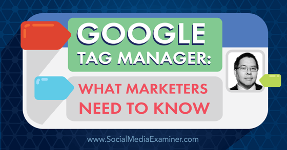 Google Tag Manager: What Marketers Need to Know