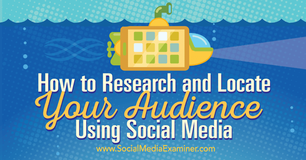 research and locate your audience on social media