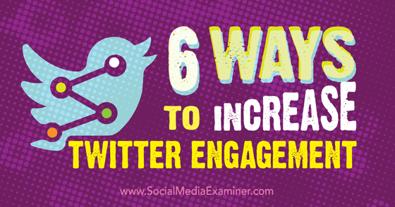 6 Ways to Increase Twitter Engagement