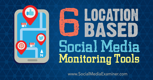 6 Location-based Social Media Monitoring Tools