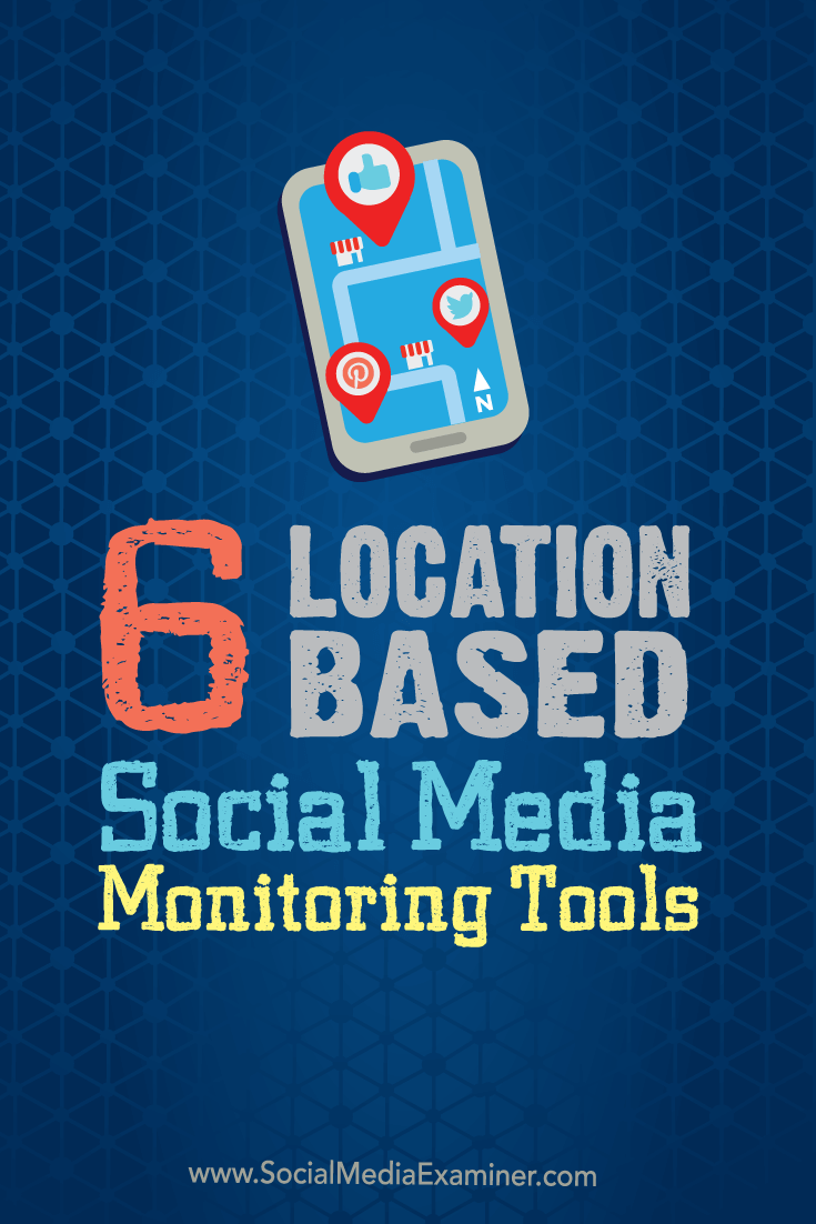 6 Location-based Social Media Monitoring Tools : Social