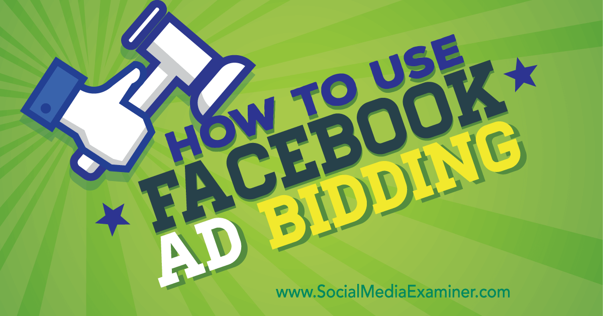 How to Use Facebook Ad Bidding : Social Media Examiner