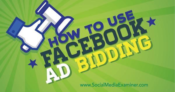 How To Use Facebook Ad Bidding Social Media Examiner