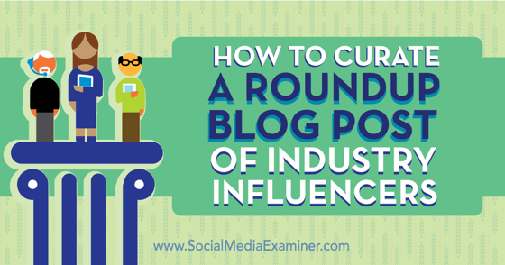How to Curate a Roundup Blog Post of Industry Influencers