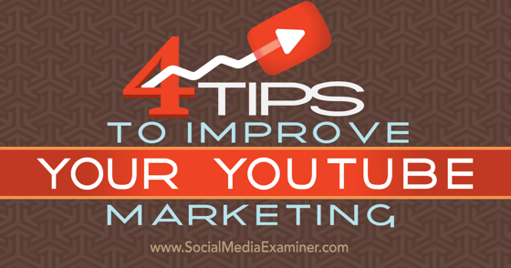 4 Tips to Improve Your YouTube Marketing