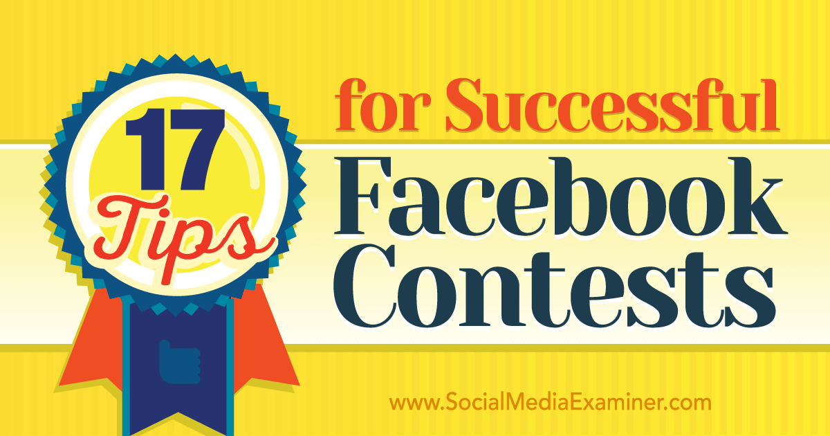17 Tips for Successful Facebook Contests : Social Media Examiner