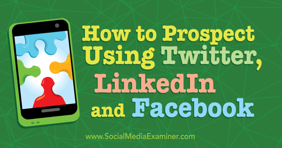 How to Prospect Using Twitter, LinkedIn, and Facebook