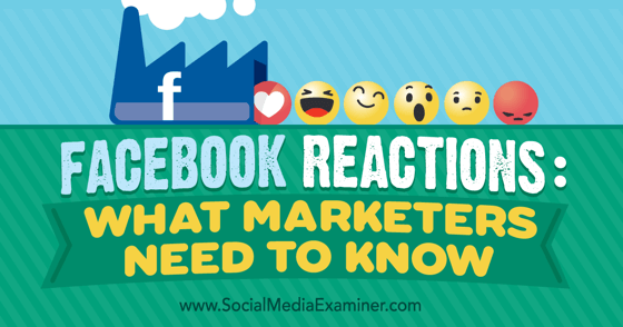 Facebook Reactions: What Marketers Need to Know