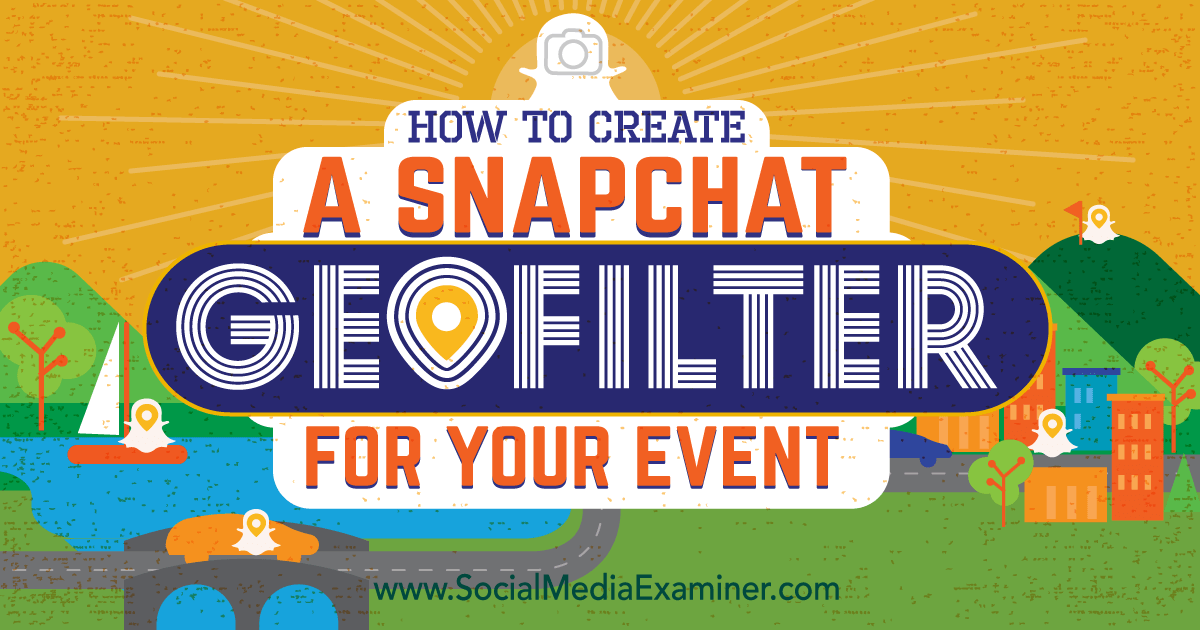 How To Create A Snapchat Geofilter For Your Event Social Media