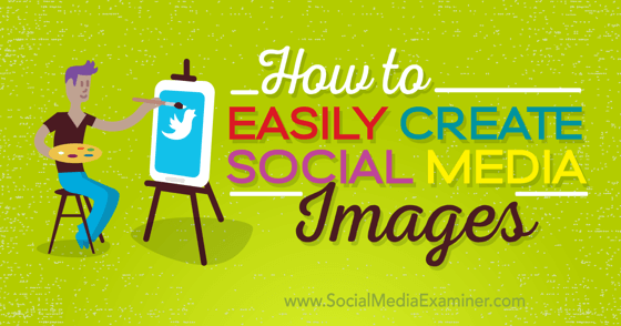 How to Easily Create Quality Social Media Images