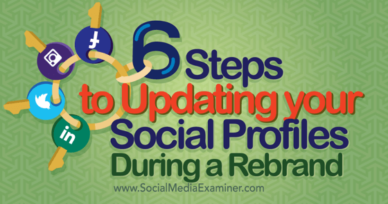 6 Steps to Updating Your Social Media Profiles During a Rebrand