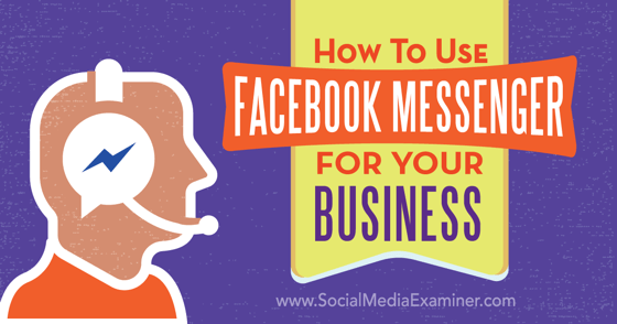 How to Use Facebook Messenger for Your Business