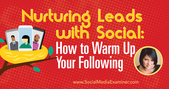 Nurturing Leads With Social: How to Warm Up Your Following
