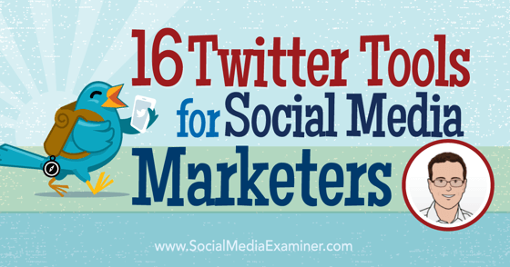 16 Twitter Tools for Social Media Marketers
