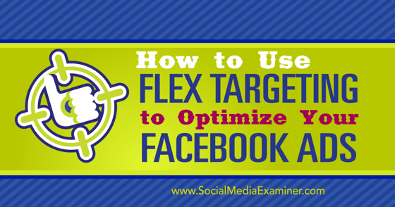 How to Use Flex Targeting to Optimize Your Facebook Ads