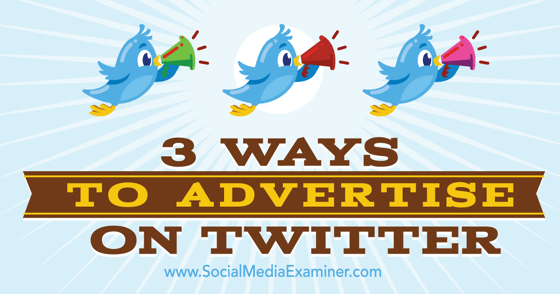 3 Ways to Advertise on Twitter