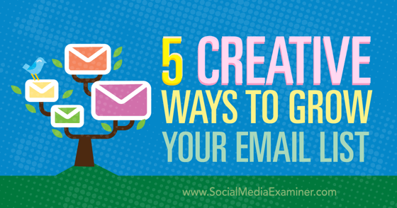 5 Creative Ways to Grow Your Email List