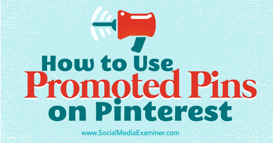 How to Use Promoted Pins on Pinterest