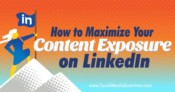 maximize linkedin content exposure