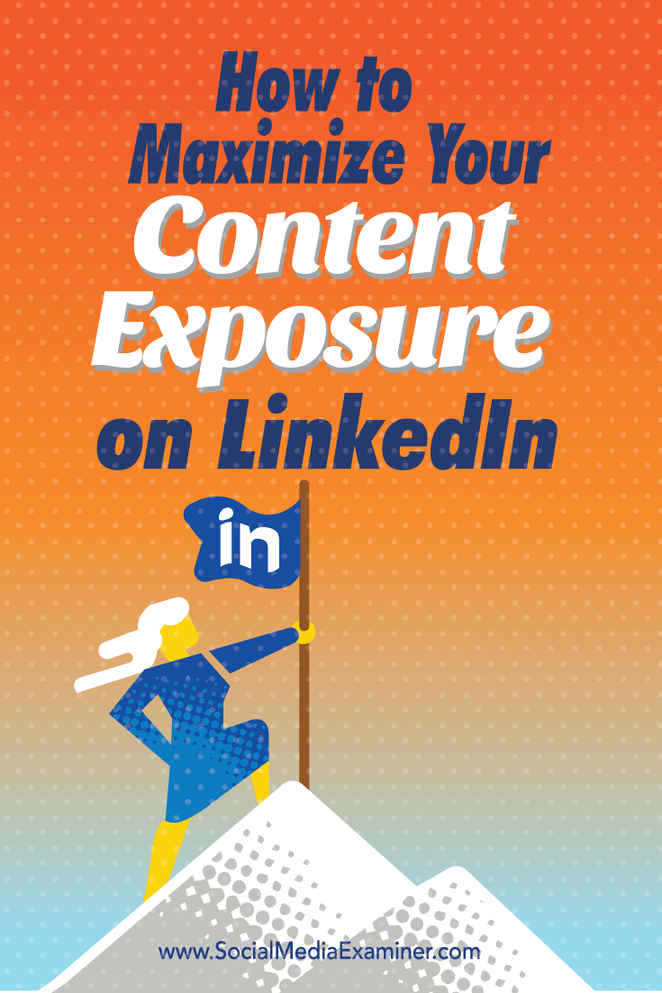 maximize exposure of content on linkedin
