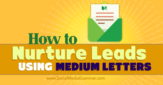 How to Nurture Leads Using Medium Letters