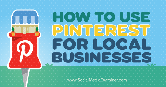 How to Use Pinterest for Local Businesses