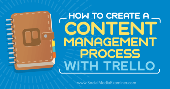 How to Create a Content Management Process With Trello