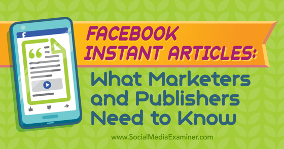 Facebook Instant Articles: What Marketers and Publishers Need to Know
