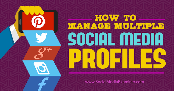manage multiple social media profiles