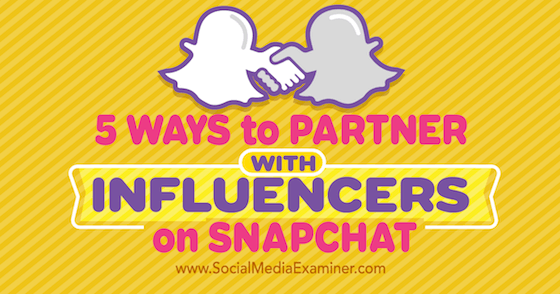 5 Ways to Partner With Influencers on Snapchat