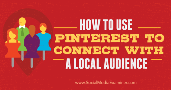 How to Use Pinterest to Connect With a Local Audience