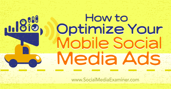 How to Optimize Your Mobile Social Media Ads