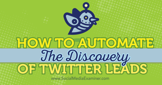 How to Automate the Discovery of Twitter Leads