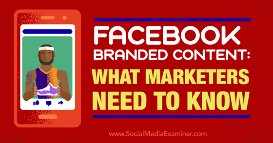 Facebook Branded Content: What Marketers Need to Know