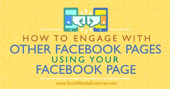 How to Engage With Other Facebook Pages Using Your Facebook Page