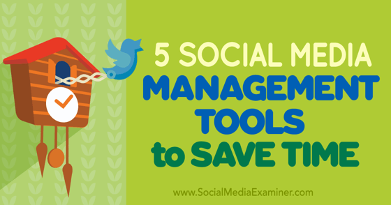 5 Social Media Management Tools to Save Time