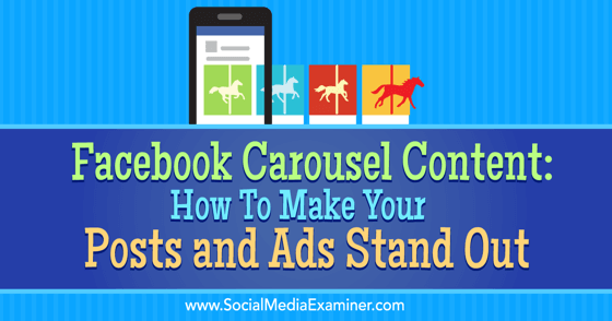 Facebook Carousel Content: How to Make Your Posts and Ads Stand Out