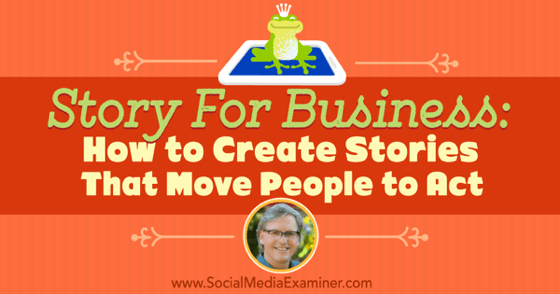 Story for Business: How to Create Stories That Move People to Act