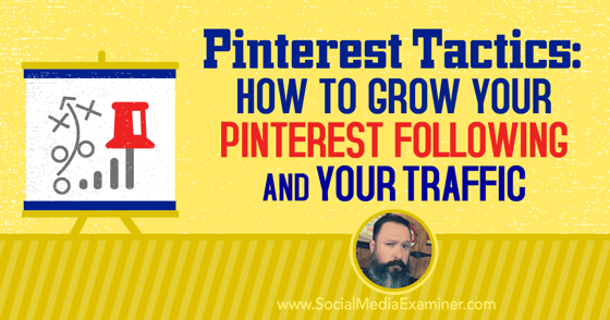 Pinterest Tactics: How to Grow Your Pinterest Following and Your Traffic