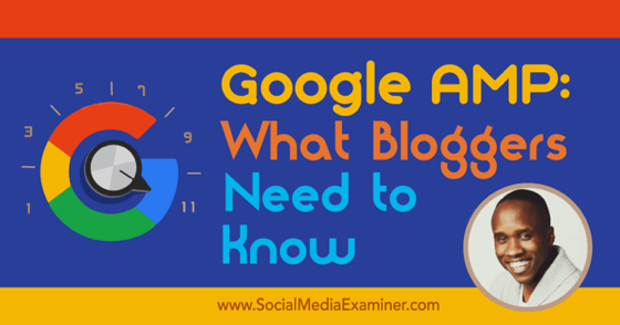 Google AMP: What Bloggers Need to Know