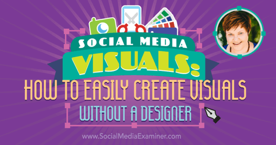 Social Media Visuals: How to Easily Create Visuals Without a Designer