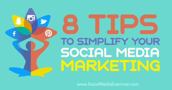 8 Tips to Simplify Your Social Media Marketing