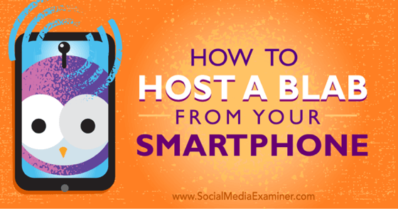 How to Host a Blab From Your Smartphone
